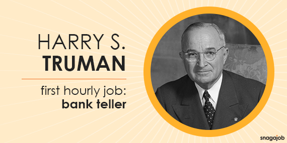President Truman's first job was working as a bank teller.