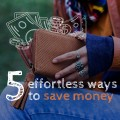 5 effortless ways to save money without even realizing it