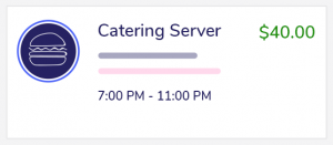 This is an example of a 4 hour catering server shift that pays $40.